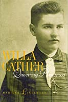 Willa Cather: Queering America