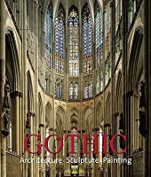 Gothic: Architecture * Sculpture * Painting