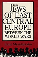 The Jews Of East Central Europe Between The World Wars