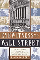 Eyewitness to Wall Street: 400 Years of Dreamers, Schemers, Busts and Booms