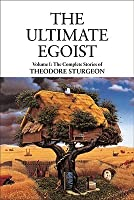 The Ultimate Egoist (Complete Stories of Theodore Sturgeon #1)