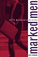 Marked Men White Masculinity In Crisis