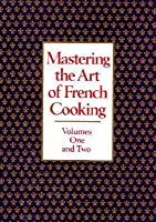 Mastering the Art of French Cooking: Volumes One and Two