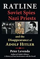 Ratline: Soviet Spies, Nazi Priests, and the Disappearance of Adolf Hitler