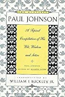 The Quotable Paul Johnson: A Topical Compilation Of His Wit, Wisdom, And Satire