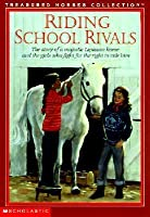 Riding School Rivals: The Story Of A Majestic Lipizzan Horse And The Girls Who Fight For The Right To Ride Him (Treasured Horses)