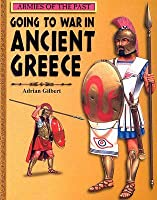 Going To War In Ancient Greece (Armies Of The Past)