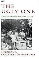 The Ugly One: The Childhood Memories of Hermione, Countess of Ranfurly 1913-39