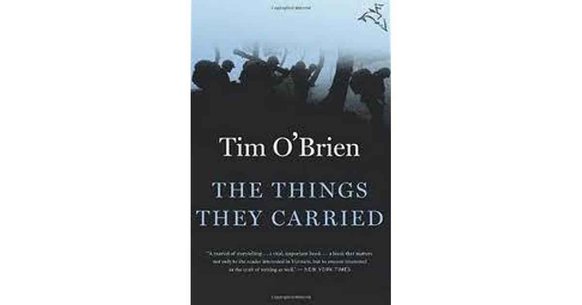 the things they carried by tim oí brien essay The fictional reality present in o'brien's the things they carried adds more realism to his writing than any amount of actual details every could even though the stories recounted in the book didn't physically happen, they still hold as true as any actual war story.