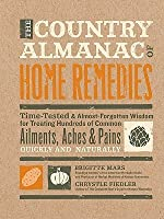 The Country Almanac of Home Remedies: Time-Tested & Almost Forgotten Wisdom for Treating Hundreds of Common Ailments, Aches & Pains Quickl