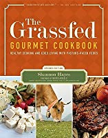 The Grassfed Gourmet: Healthy Cooking and Good Living with Pastured-Raised Foods