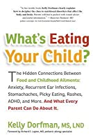 What's Eating Your Child?: The Hidden Connection Between Food and Childhood Ailments