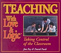 Teaching with Love & Logic: Taking Control of the Classroom