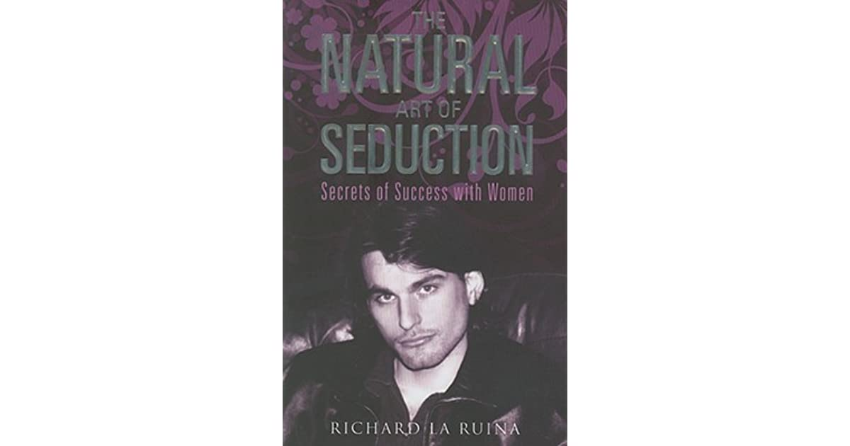 The Natural Art of Seduction: Secrets of Success With