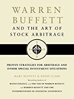 Warren Buffett And The Art Of Stock Arbitrage: Proven Strategies For Arbitrage And Other Special Investment Situations. Mary Buffett, David Clark
