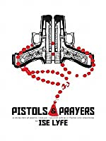 Pistols and Prayers: A Collection of Prayers/Poems/Journal Entries/Rhymes and Anecdotes