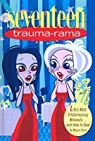 Seventeen Trauma-Rama: Life's Most Embarrasing Moments...and How to Deal