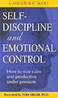 Self-Discipline and Emotional Control: How to Stay Calm and Productive Under Pressure