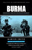 Burma: Insurgency And The Politics Of Ethnicity (Politics In Contemporary Asia Series)