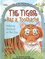 Tiger Has a Toothache: Helping Animals at the Zoo