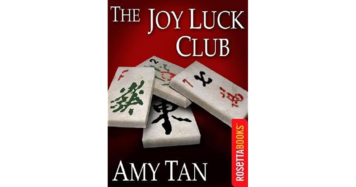 a review of amy tams book the joy luck club The joy luck club is a 1989 novel written by amy tanit focuses on four chinese american immigrant families in san francisco who start a club known as the joy luck club, playing the chinese game of mahjong for money while feasting on a variety of foods the book is structured somewhat like a mahjong game, with four parts divided into four.