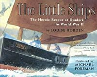 Little Ships: The Heroic Rescue at Dunkirk in World War II