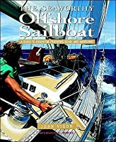 The Seaworthy Offshore Sailboat: A Guide to Essential Features, Gear and Handling