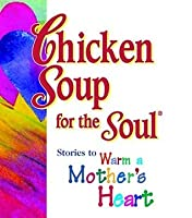 Chicken Soup for the Soul: Stories to Warm a Mother's Heart (Chicken Soup for the Soul (Mini))