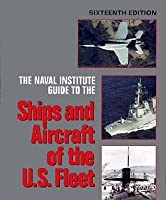 The Naval Institute Guide To The Ships And Aircraft Of The U.S. Fleet (16th Ed)