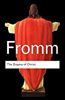 The Dogma of Christ & Other Essays on Religion, Psychology & Culture