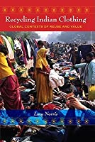 Recycling Indian Clothing: Global Contexts of Reuse and Value