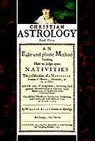 Christian Astrology, Book 3: An Easie And Plaine Method Teaching Nativities