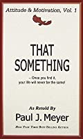 That Something: Once You Find It, Your Life Will Never Be the Same