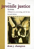 Juvenile Justice System: Delinquency Processing and the Law