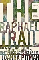 The Raphael Trail: The Secret History of One of the World's Most Precious Works of Art