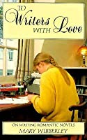 To Writers with Love: On Writing Romantic Novels