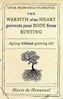 The Warmth of the Heart prevents your Body from Rusting: Ageing without growing old