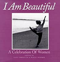 I Am Beautiful : A Celebration of Women