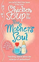 Chicken Soup for the New Mother's Soul: Touching Stories about the Miracles of Motherhood. [Compiled By] Jack Canfield, Mark Victor Hansen, Patty Aubery