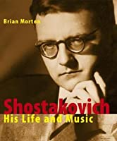 Shostakovich: His Life and His Music