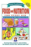 Janice Van Cleave's Food And Nutrition For Every Kid: Easy Activities That Make Learning Science Fun