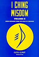 I Ching Wisdom Vol. II: Guidance from the Book of Changes