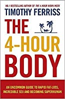The 4 Hour Body: An Uncommon Guide to Rapid Fat-Loss, Incredible Sex and Becoming Superhuman
