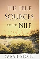 The True Sources of the Nile the True Sources of the Nile