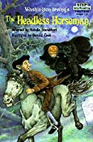 """The Headless Horseman: Based On """"The Legend Of Sleepy Hollow"""" By Washington Irving (Step Into Reading: A Step 2 Book)"""