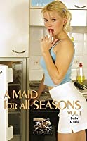 A Maid for All Seasons: Volume 1