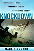 Knockdown: The Harrowing True Account Of A Yacht Race Turned Deadly
