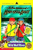 The Case of the Wild Wolf River (The New Adventures of Mary Kate & Ashley, #5)