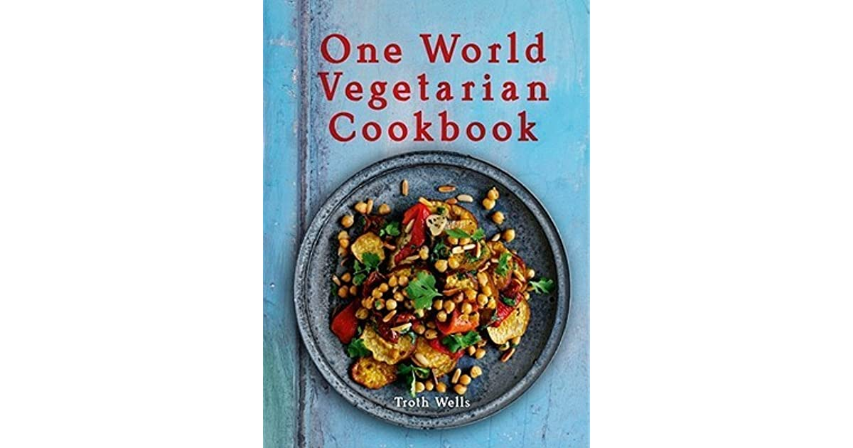 Vegetarian Cookbook Cover ~ One world vegetarian cookbook by troth wells — reviews