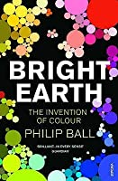 Bright Earth: The Invention of Colour